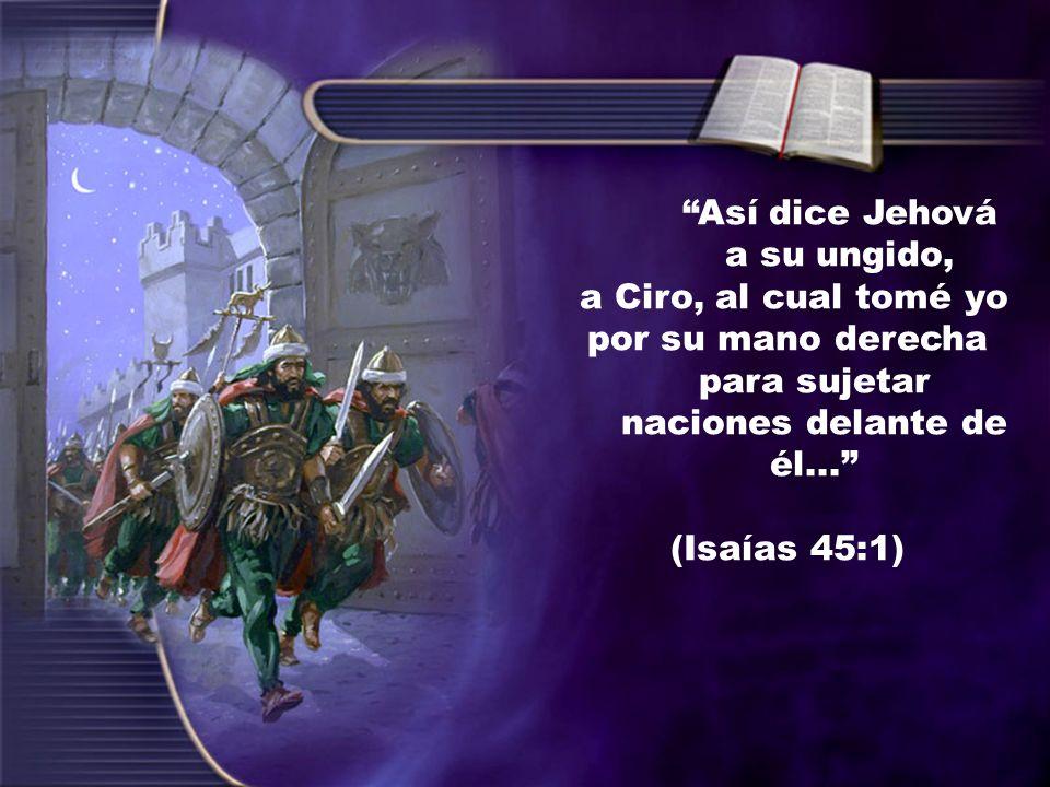 Así dice Jehová a su ungido, a Ciro, al cual tomé yo por su mano derecha para sujetar naciones delante de él...