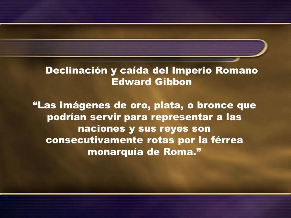 Declinación y caída del Imperio Romano Edward Gibbon Las imágenes de oro, plata, o bronce que podrían servir para representar a las naciones y sus rey