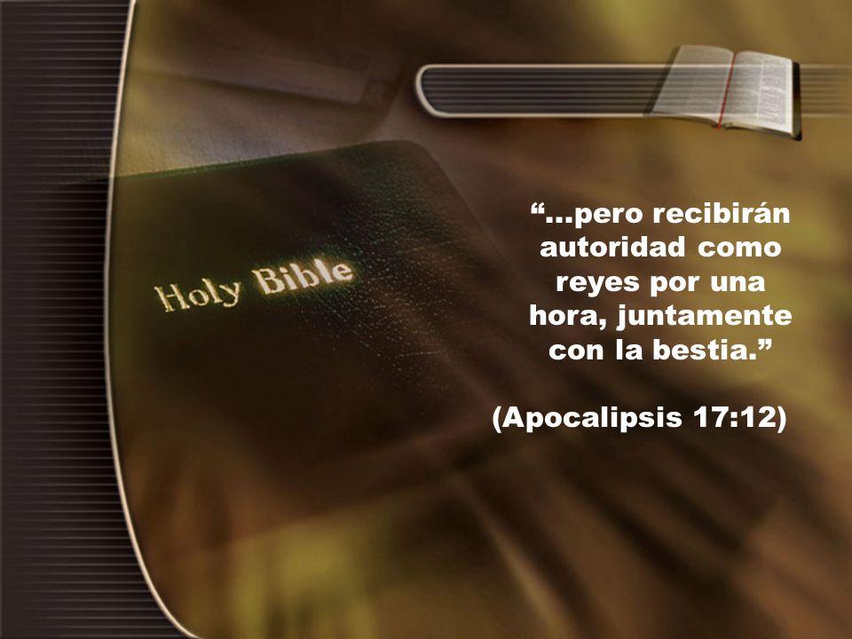 ...pero recibirán autoridad como reyes por una hora, juntamente con la bestia. (Apocalipsis 17:12)