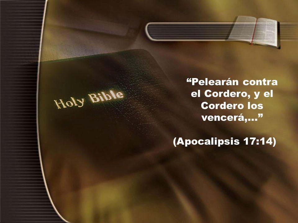 Pelearán contra el Cordero, y el Cordero los vencerá,... (Apocalipsis 17:14)