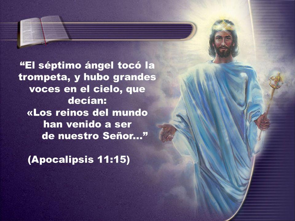 El séptimo ángel tocó la trompeta, y hubo grandes voces en el cielo, que decían: «Los reinos del mundo han venido a ser de nuestro Señor... (Apocalips
