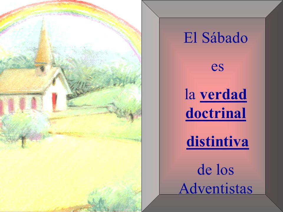 El Sábado es la verdad doctrinal distintiva de los Adventistas
