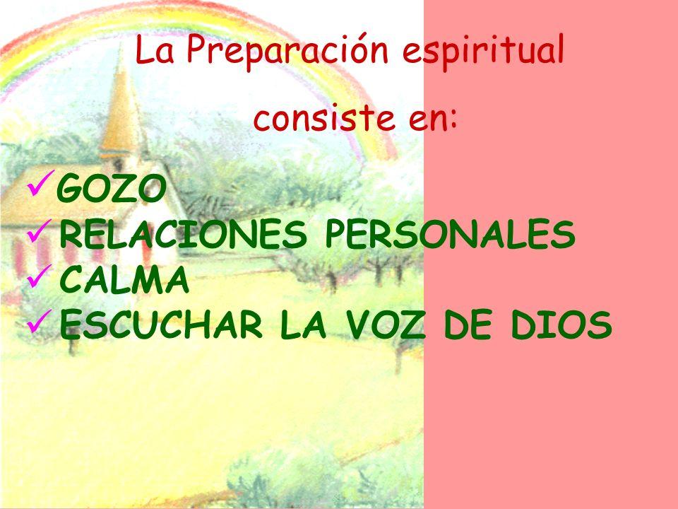 La Preparación espiritual consiste en: GOZO RELACIONES PERSONALES CALMA ESCUCHAR LA VOZ DE DIOS