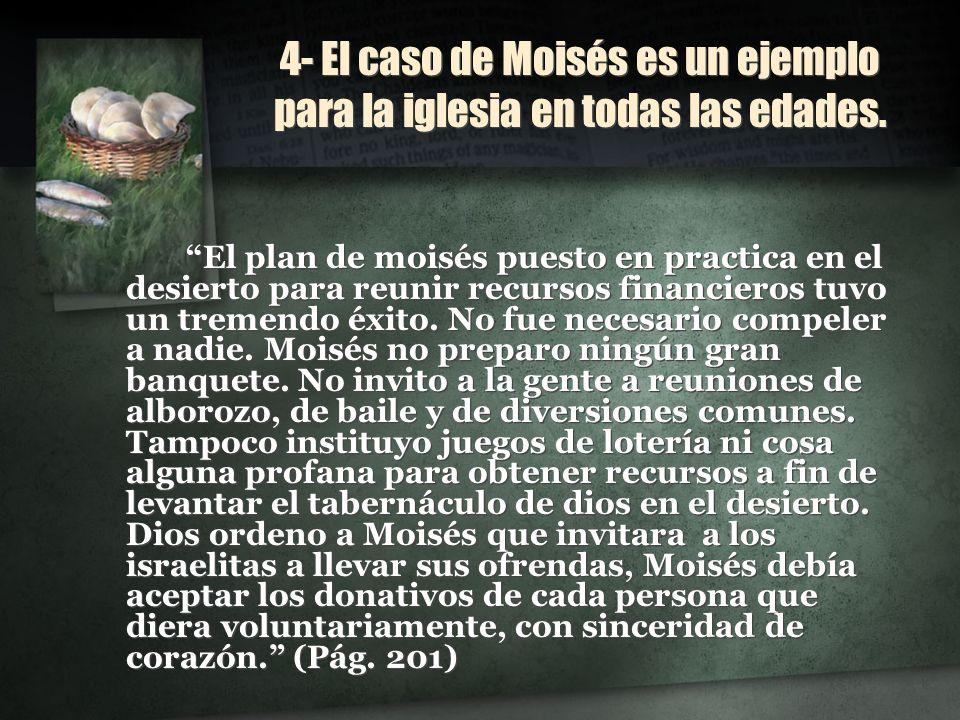 4- El caso de Moisés es un ejemplo para la iglesia en todas las edades. El plan de moisés puesto en practica en el desierto para reunir recursos finan