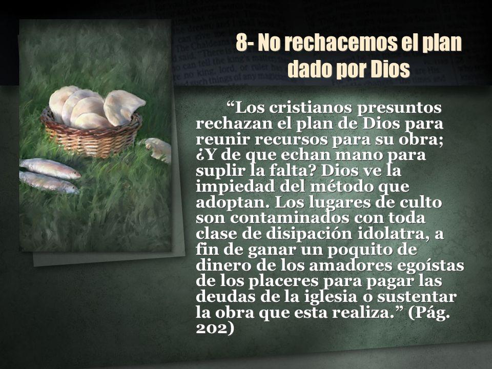 8- No rechacemos el plan dado por Dios Los cristianos presuntos rechazan el plan de Dios para reunir recursos para su obra; ¿Y de que echan mano para