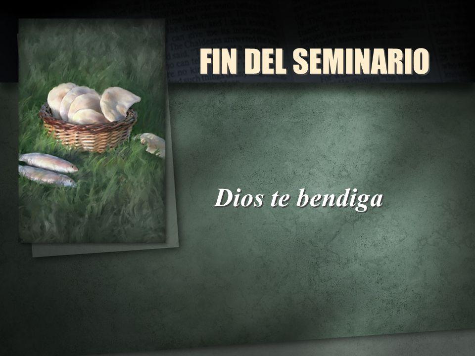 FIN DEL SEMINARIO FIN DEL SEMINARIO Dios te bendiga
