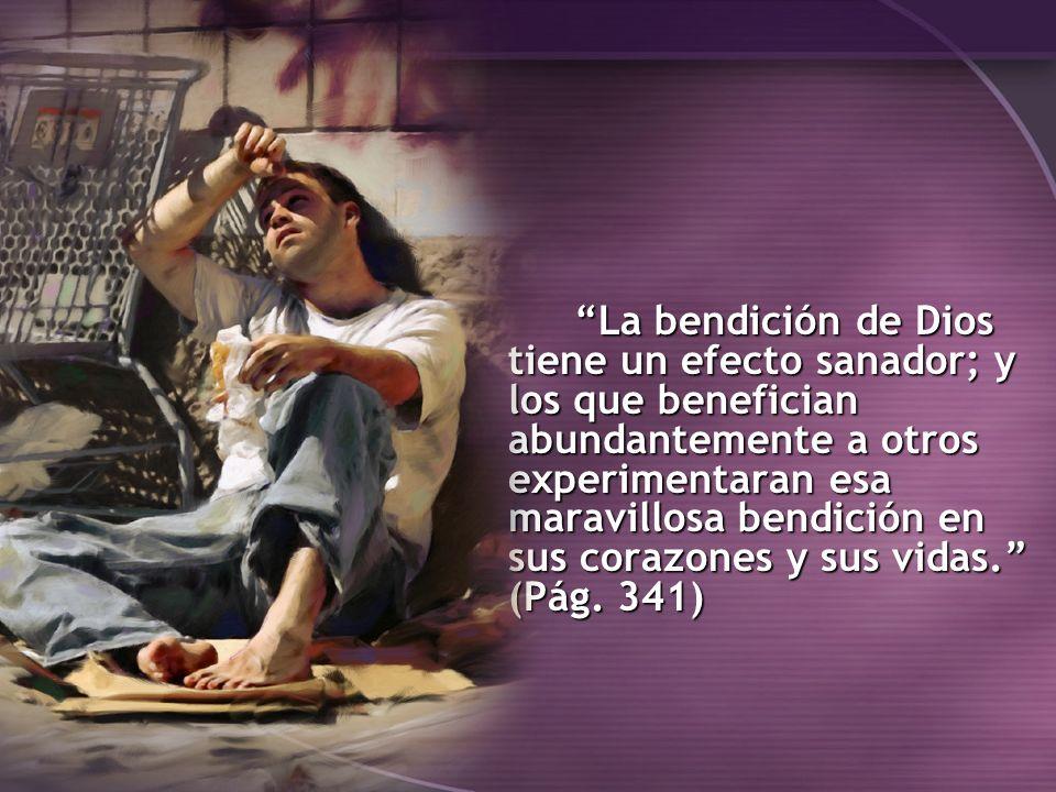 La bendición de Dios tiene un efecto sanador; y los que benefician abundantemente a otros experimentaran esa maravillosa bendición en sus corazones y