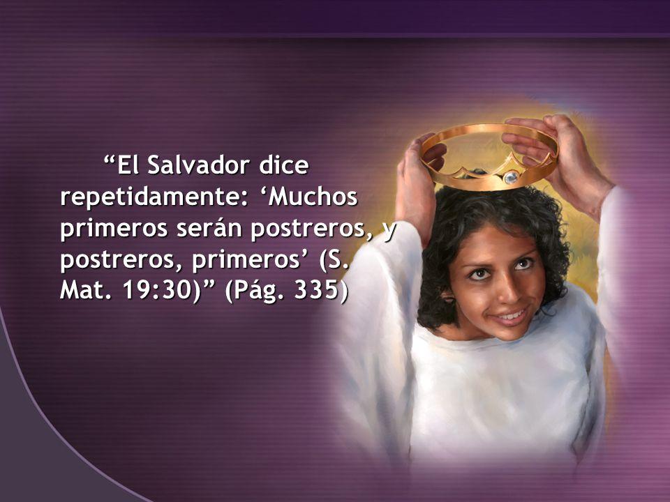 El Salvador dice repetidamente: Muchos primeros serán postreros, y postreros, primeros (S. Mat. 19:30) (Pág. 335)