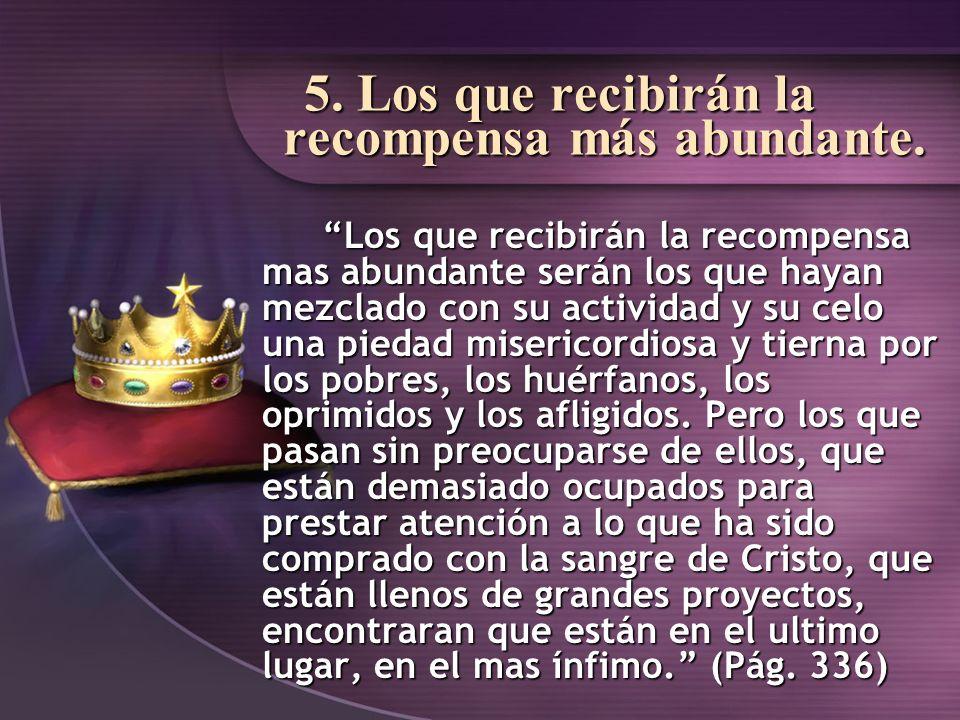 5. Los que recibirán la recompensa más abundante. Los que recibirán la recompensa mas abundante serán los que hayan mezclado con su actividad y su cel