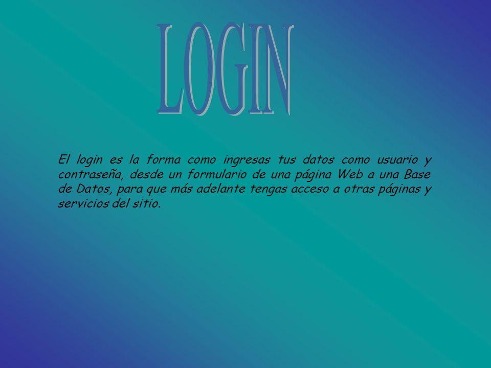 El login es la forma como ingresas tus datos como usuario y contraseña, desde un formulario de una página Web a una Base de Datos, para que más adelante tengas acceso a otras páginas y servicios del sitio.