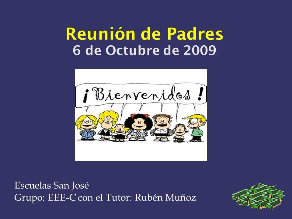 Reunión de Padres 6 de Octubre de 2009 Escuelas San José Grupo: EEE-C con el Tutor: Rubén Muñoz