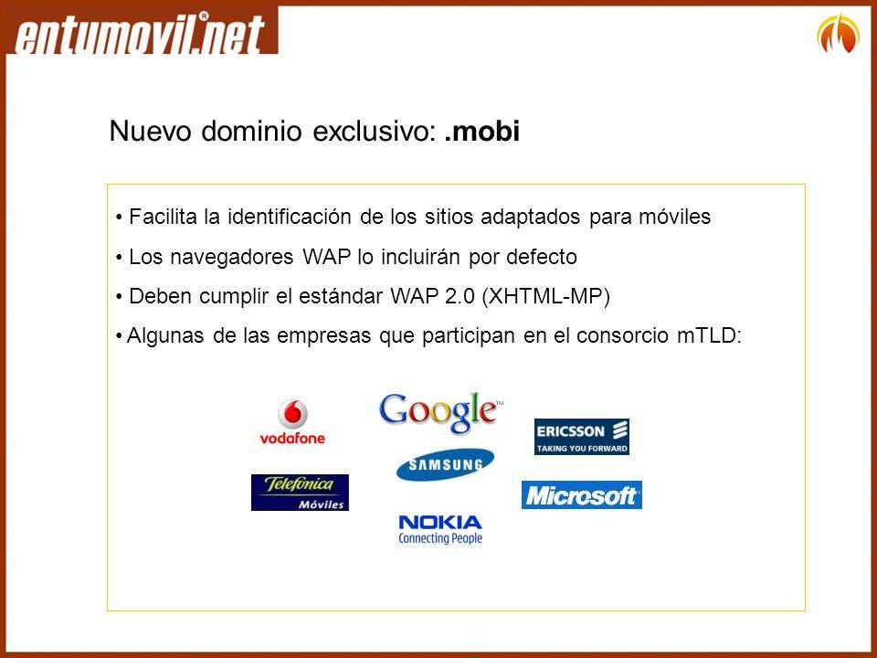 Facilita la identificación de los sitios adaptados para móviles Los navegadores WAP lo incluirán por defecto Deben cumplir el estándar WAP 2.0 (XHTML-MP) Algunas de las empresas que participan en el consorcio mTLD: Nuevo dominio exclusivo:.mobi