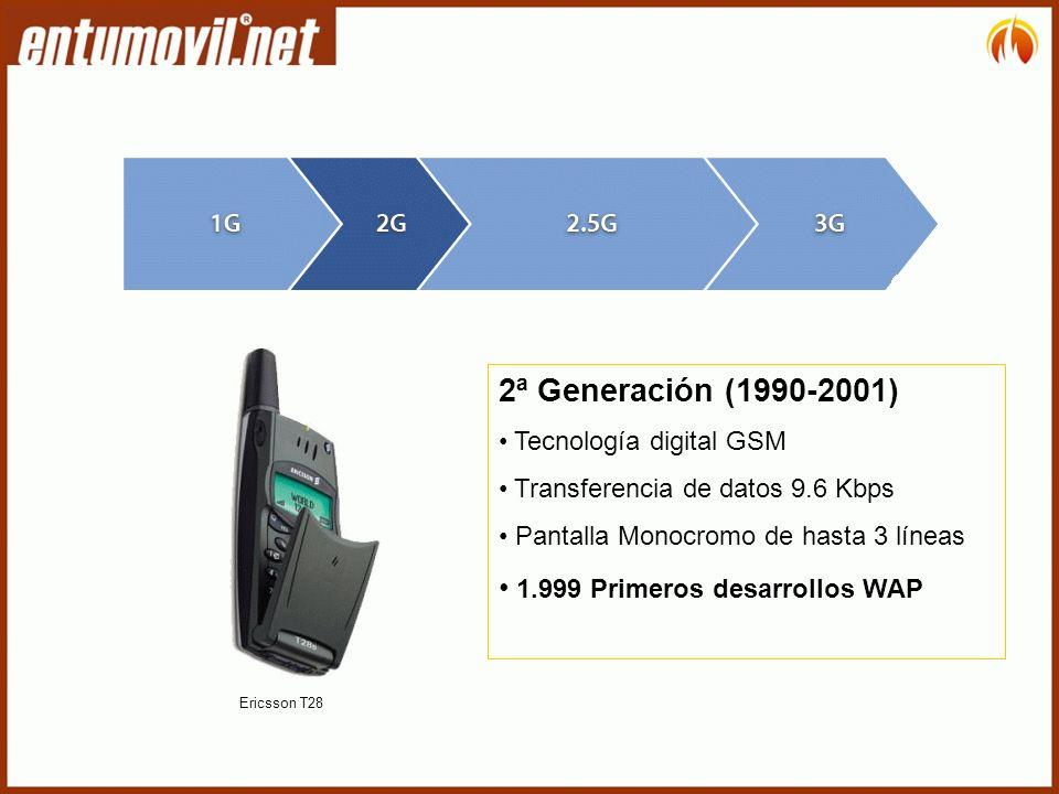 2ª Generación (1990-2001) Tecnología digital GSM Transferencia de datos 9.6 Kbps Pantalla Monocromo de hasta 3 líneas 1.999 Primeros desarrollos WAP Ericsson T28