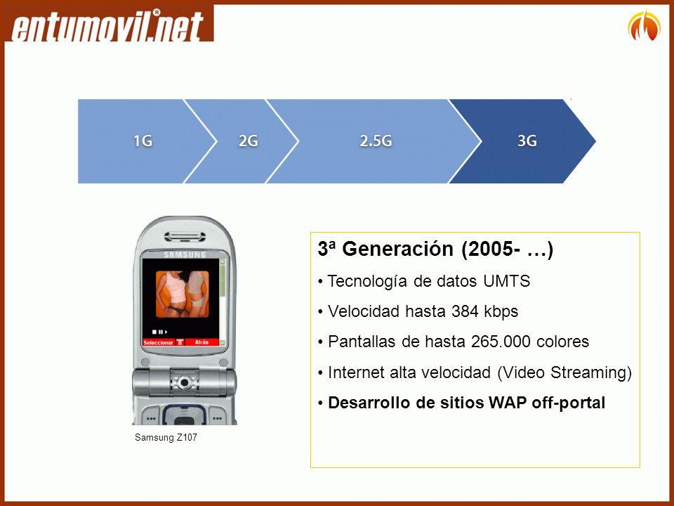 3ª Generación (2005- …) Tecnología de datos UMTS Velocidad hasta 384 kbps Pantallas de hasta 265.000 colores Internet alta velocidad (Video Streaming) Desarrollo de sitios WAP off-portal Samsung Z107