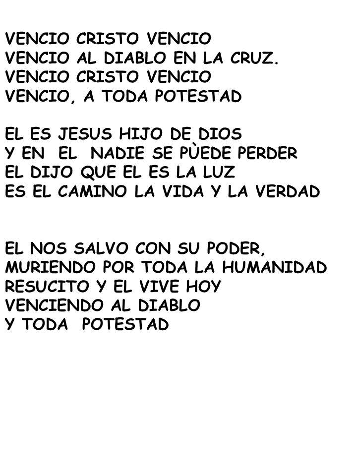 VENCIO CRISTO VENCIO VENCIO AL DIABLO EN LA CRUZ. VENCIO CRISTO VENCIO VENCIO, A TODA POTESTAD EL ES JESUS HIJO DE DIOS Y EN EL NADIE SE PÙEDE PERDER