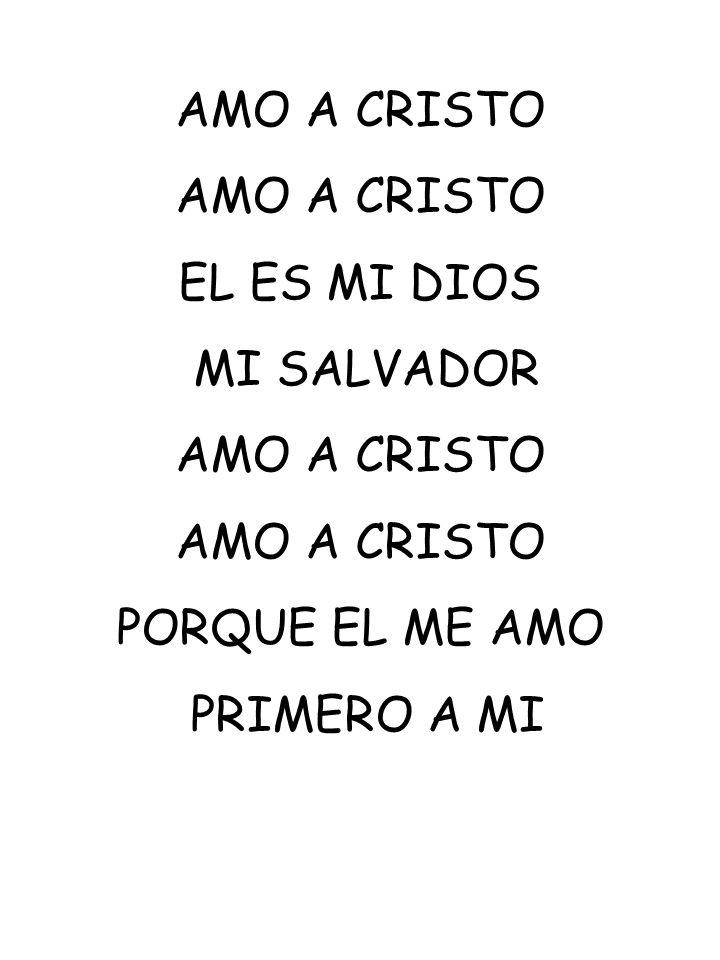 AMO A CRISTO EL ES MI DIOS MI SALVADOR AMO A CRISTO PORQUE EL ME AMO PRIMERO A MI