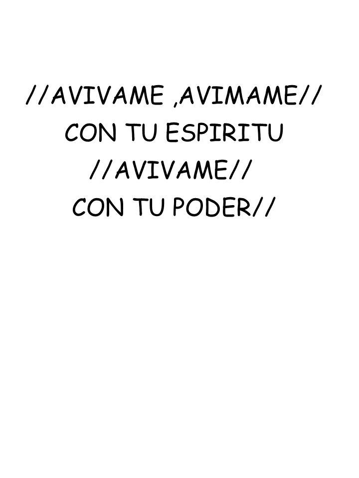 //AVIVAME,AVIMAME// CON TU ESPIRITU //AVIVAME// CON TU PODER//