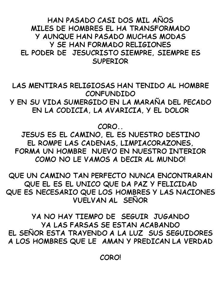 HAN PASADO CASI DOS MIL AÑOS MILES DE HOMBRES EL HA TRANSFORMADO Y AUNQUE HAN PASADO MUCHAS MODAS Y SE HAN FORMADO RELIGIONES EL PODER DE JESUCRISTO S