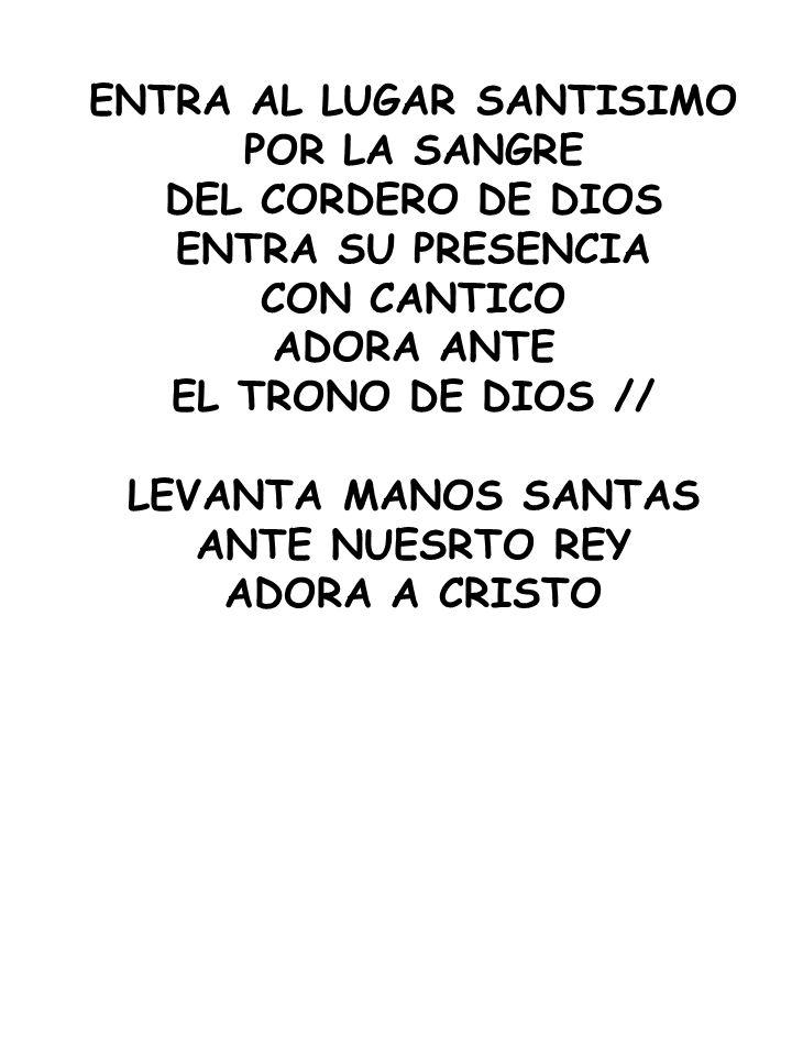 ENTRA AL LUGAR SANTISIMO POR LA SANGRE DEL CORDERO DE DIOS ENTRA SU PRESENCIA CON CANTICO ADORA ANTE EL TRONO DE DIOS // LEVANTA MANOS SANTAS ANTE NUE