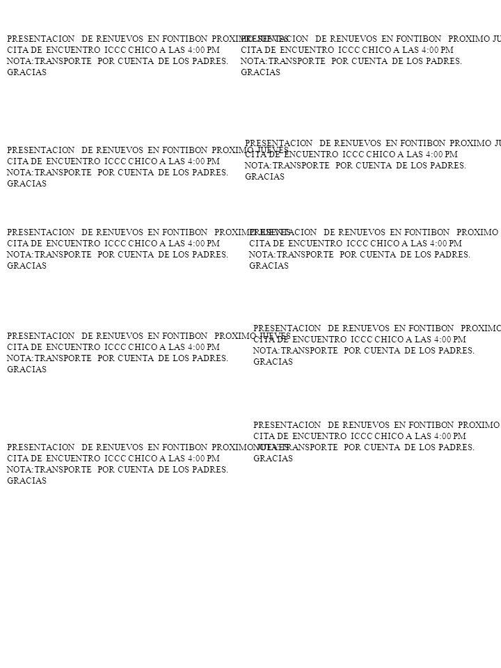 PRESENTACION DE RENUEVOS EN FONTIBON PROXIMO JUEVES CITA DE ENCUENTRO ICCC CHICO A LAS 4:00 PM NOTA:TRANSPORTE POR CUENTA DE LOS PADRES. GRACIAS PRESE