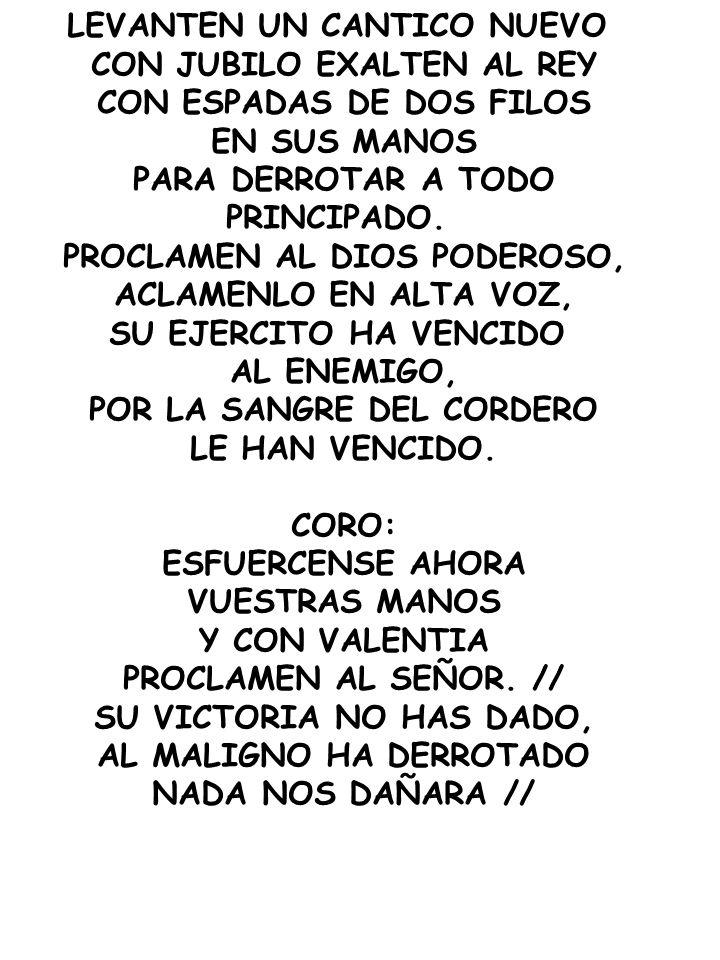 LEVANTEN UN CANTICO NUEVO CON JUBILO EXALTEN AL REY CON ESPADAS DE DOS FILOS EN SUS MANOS PARA DERROTAR A TODO PRINCIPADO.
