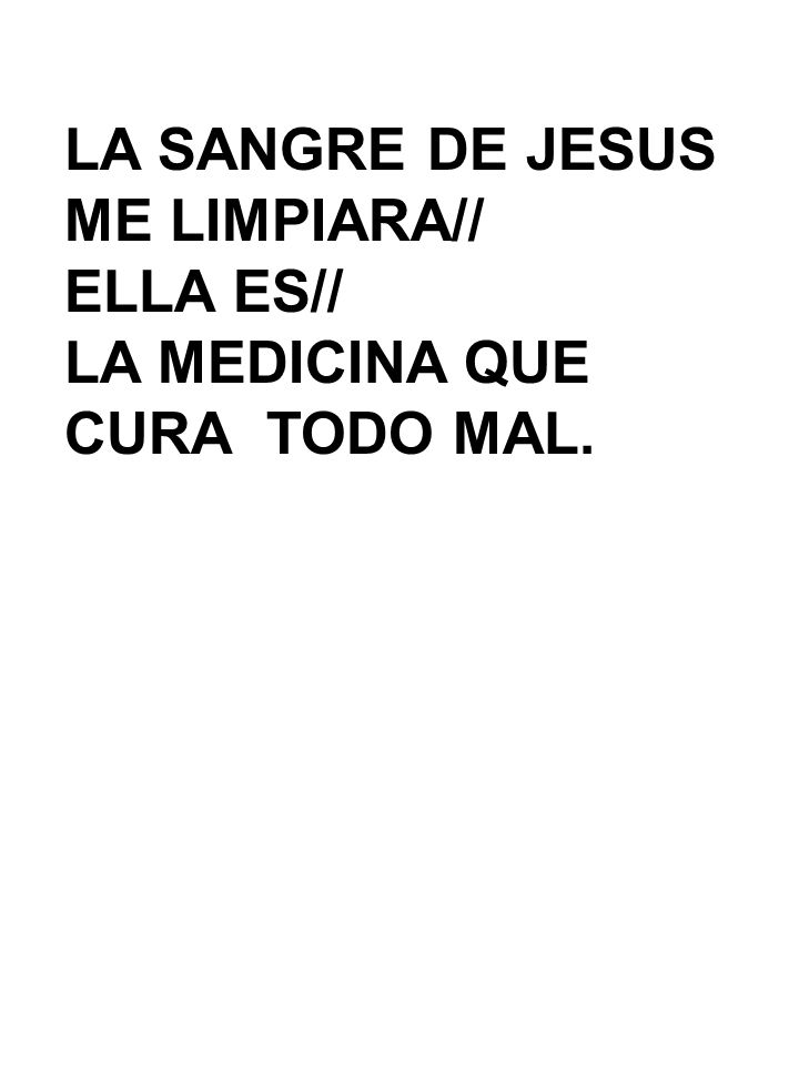 LA SANGRE DE JESUS ME LIMPIARA// ELLA ES// LA MEDICINA QUE CURA TODO MAL.