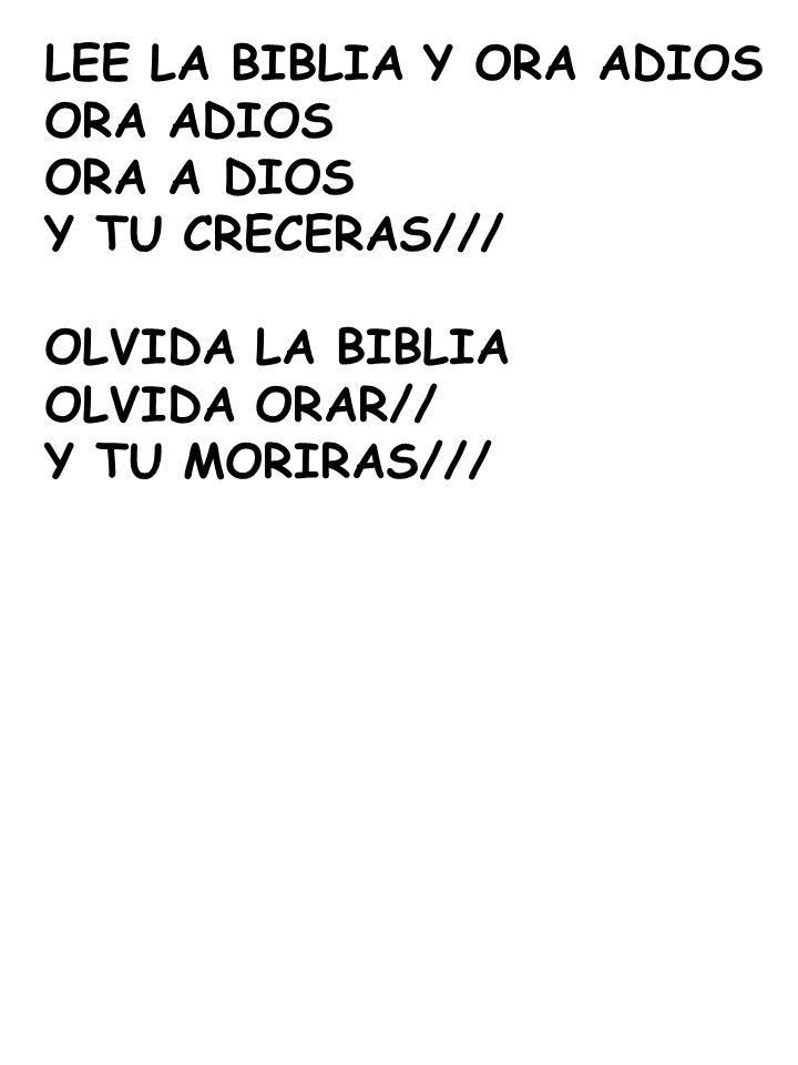 LEE LA BIBLIA Y ORA ADIOS ORA ADIOS Y TU CRECERAS/// OLVIDA LA BIBLIA OLVIDA ORAR// Y TU MORIRAS///