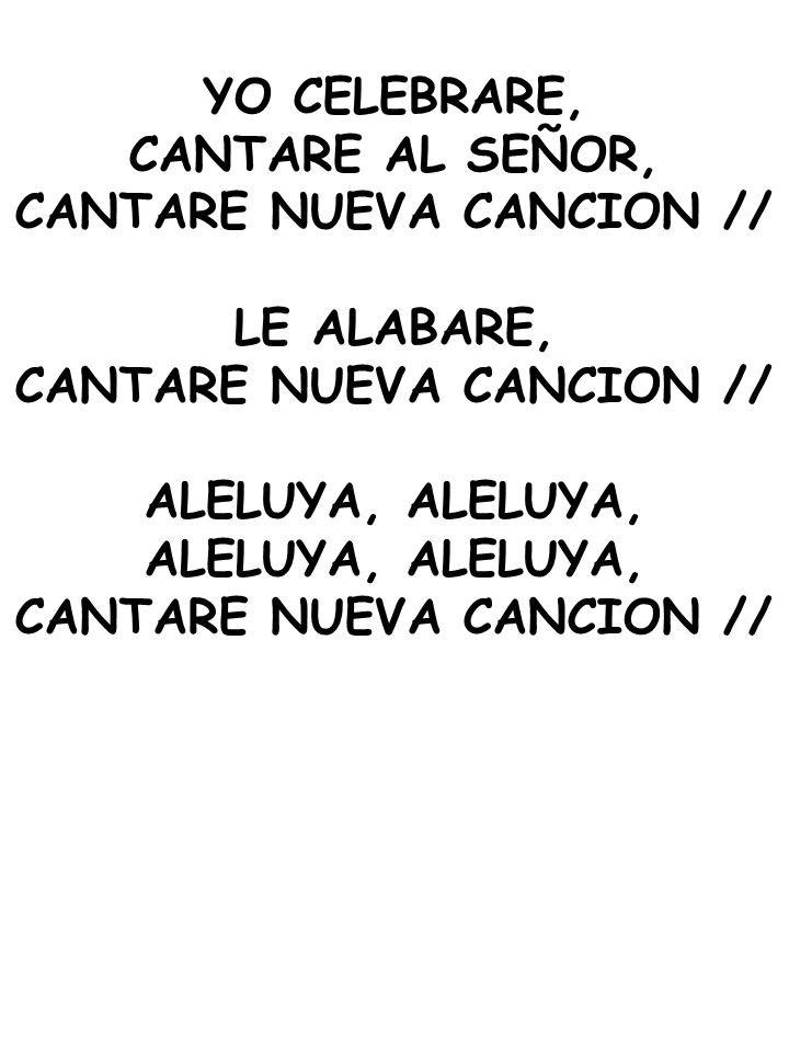 YO CELEBRARE, CANTARE AL SEÑOR, CANTARE NUEVA CANCION // LE ALABARE, CANTARE NUEVA CANCION // ALELUYA, CANTARE NUEVA CANCION //