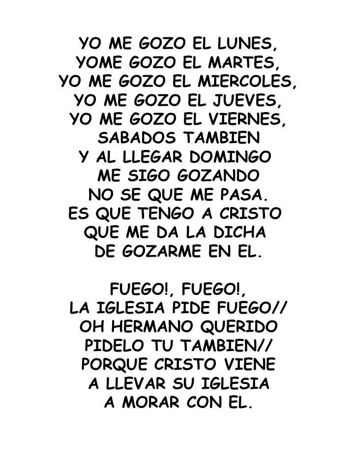 YO ME GOZO EL LUNES, YOME GOZO EL MARTES, YO ME GOZO EL MIERCOLES, YO ME GOZO EL JUEVES, YO ME GOZO EL VIERNES, SABADOS TAMBIEN Y AL LLEGAR DOMINGO ME
