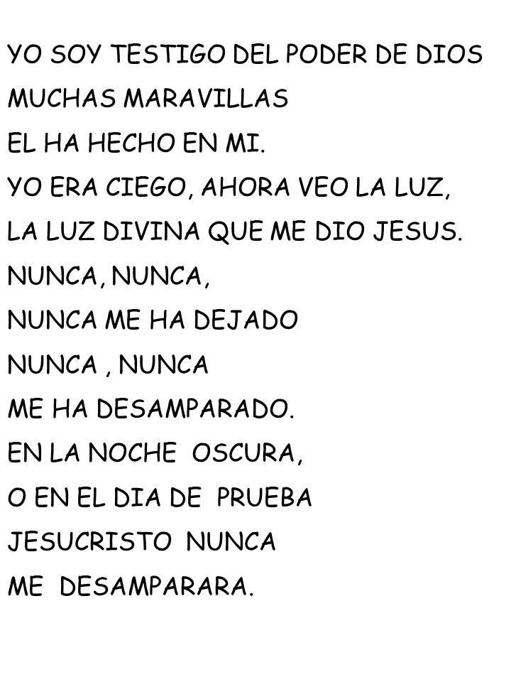 YO SOY TESTIGO DEL PODER DE DIOS MUCHAS MARAVILLAS EL HA HECHO EN MI. YO ERA CIEGO, AHORA VEO LA LUZ, LA LUZ DIVINA QUE ME DIO JESUS. NUNCA, NUNCA ME