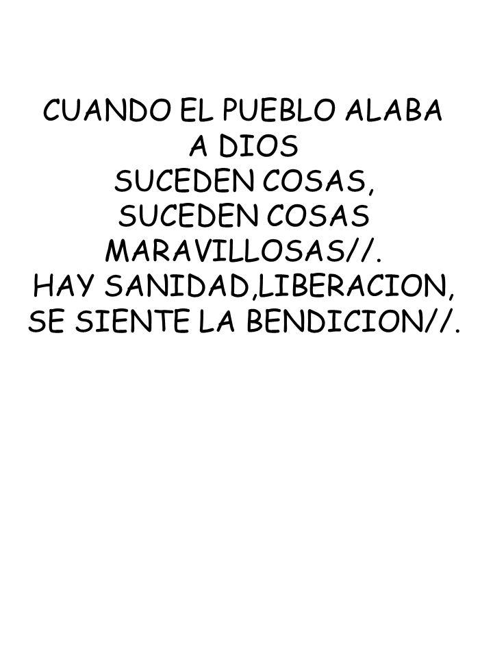 CUANDO EL PUEBLO ALABA A DIOS SUCEDEN COSAS, SUCEDEN COSAS MARAVILLOSAS//. HAY SANIDAD,LIBERACION, SE SIENTE LA BENDICION//.