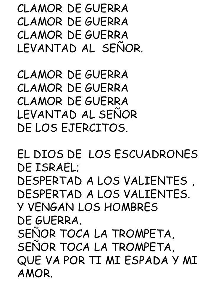 CLAMOR DE GUERRA LEVANTAD AL SEÑOR. CLAMOR DE GUERRA LEVANTAD AL SEÑOR DE LOS EJERCITOS. EL DIOS DE LOS ESCUADRONES DE ISRAEL; DESPERTAD A LOS VALIENT