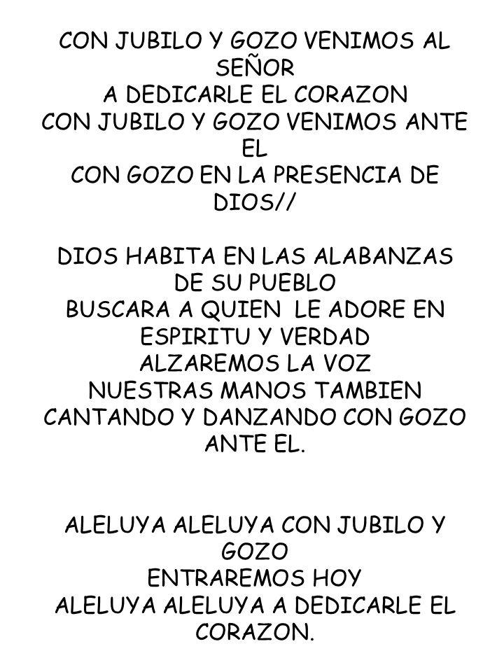 CON JUBILO Y GOZO VENIMOS AL SEÑOR A DEDICARLE EL CORAZON CON JUBILO Y GOZO VENIMOS ANTE EL CON GOZO EN LA PRESENCIA DE DIOS// DIOS HABITA EN LAS ALAB