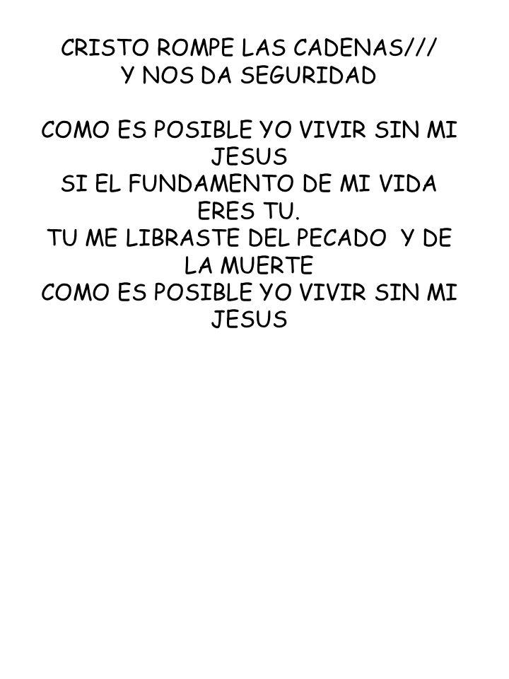 CRISTO ROMPE LAS CADENAS/// Y NOS DA SEGURIDAD COMO ES POSIBLE YO VIVIR SIN MI JESUS SI EL FUNDAMENTO DE MI VIDA ERES TU. TU ME LIBRASTE DEL PECADO Y