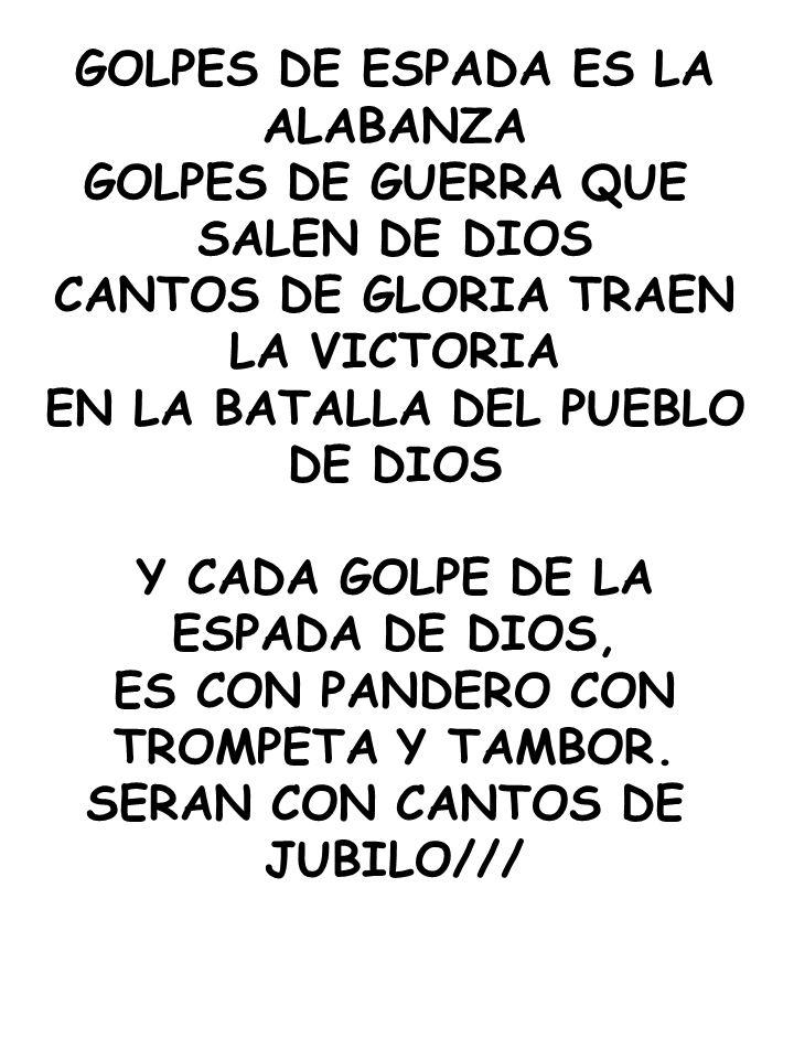 GOLPES DE ESPADA ES LA ALABANZA GOLPES DE GUERRA QUE SALEN DE DIOS CANTOS DE GLORIA TRAEN LA VICTORIA EN LA BATALLA DEL PUEBLO DE DIOS Y CADA GOLPE DE
