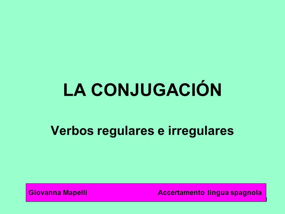 1 LA CONJUGACIÓN Verbos regulares e irregulares Giovanna Mapelli Accertamento lingua spagnola