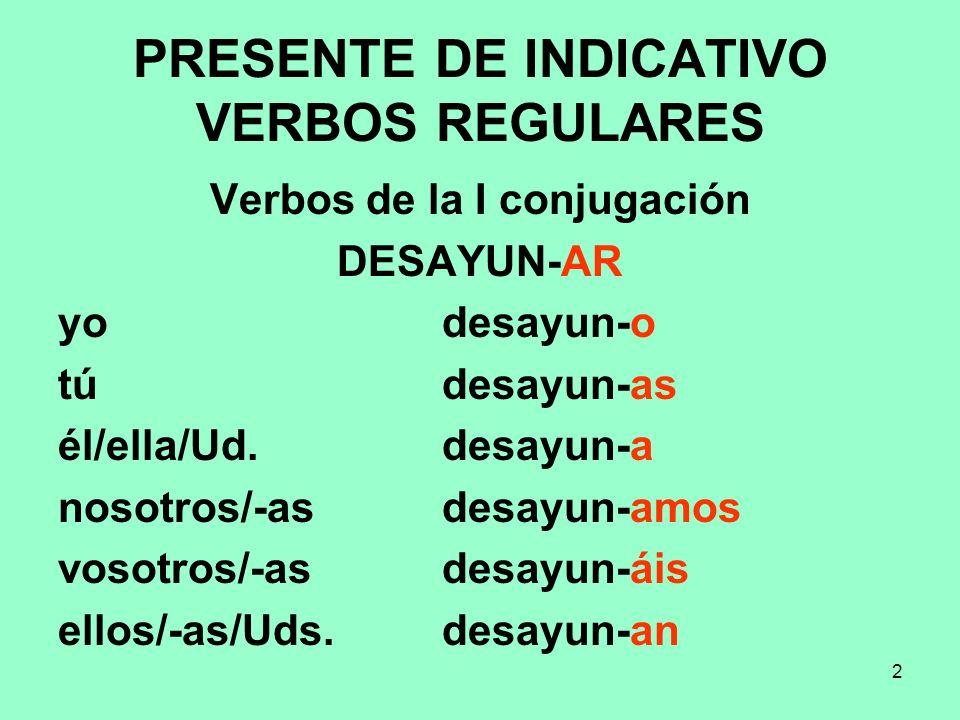 3 PRESENTE DE INDICATIVO VERBOS REGULARES Verbos de la II conjugación BEB-ER yo beb-o tú beb-es él/ella/Ud.