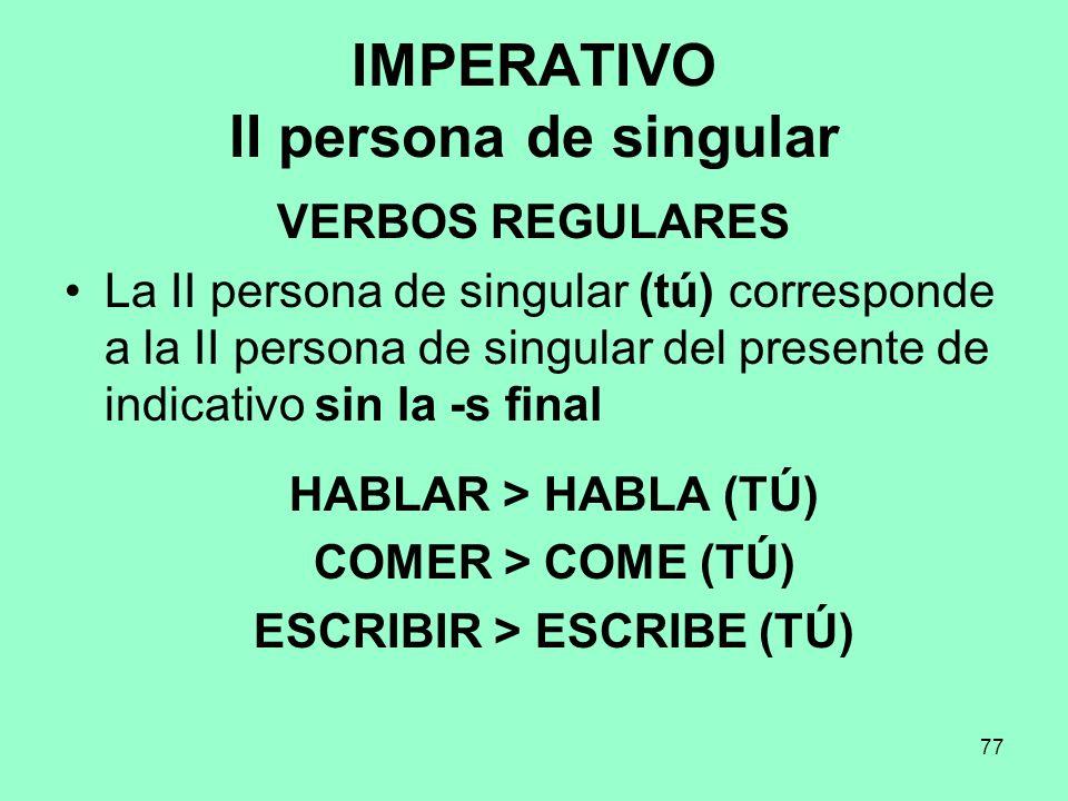 77 IMPERATIVO II persona de singular VERBOS REGULARES La II persona de singular (tú) corresponde a la II persona de singular del presente de indicativ
