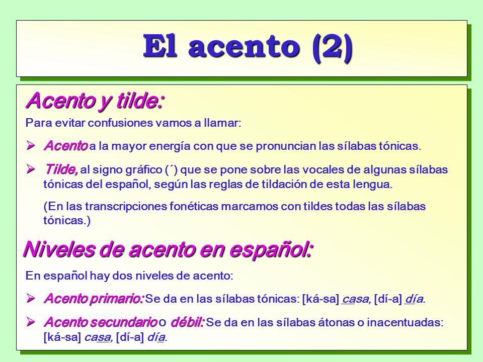 El acento (2) Acento y tilde: Para evitar confusiones vamos a llamar: Acento Acento a la mayor energía con que se pronuncian las sílabas tónicas.