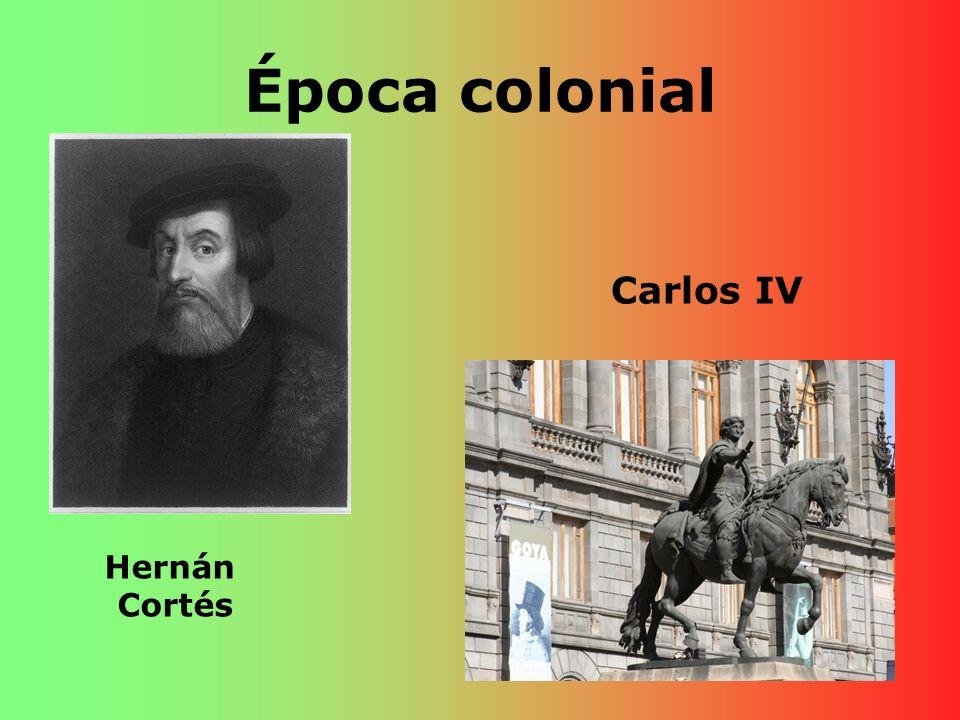 Época colonial Hernán Cortés Carlos IV