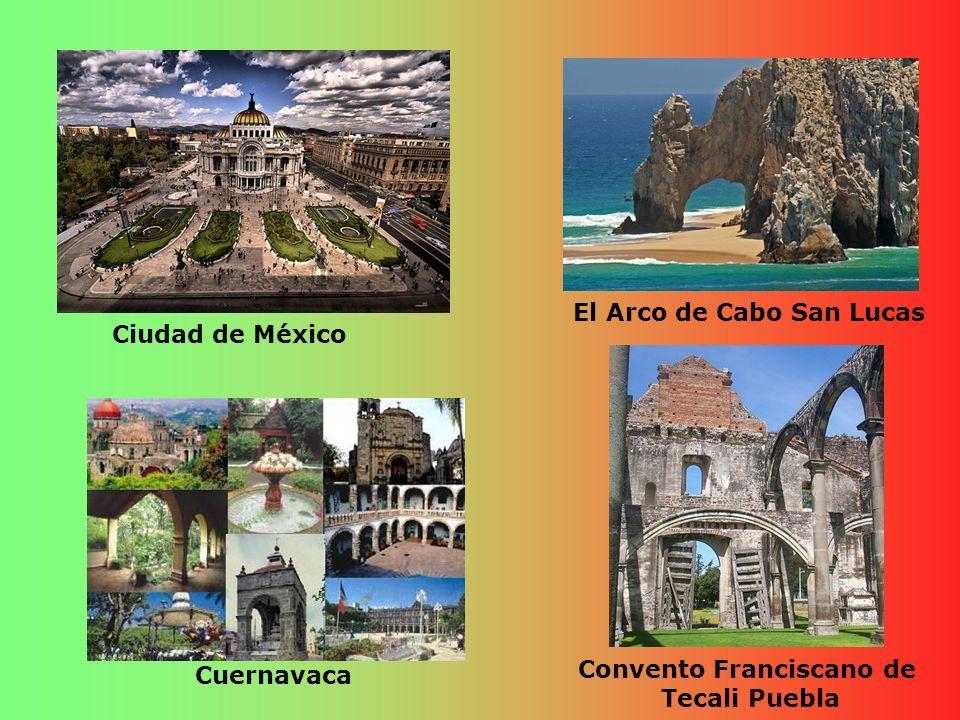 Ciudad de México El Arco de Cabo San Lucas Cuernavaca Convento Franciscano de Tecali Puebla