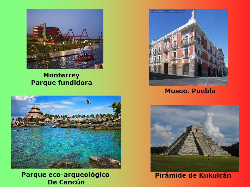 Monterrey Parque fundidora Museo. Puebla Parque eco-arqueológico De Cancún Pirámide de Kukulcán