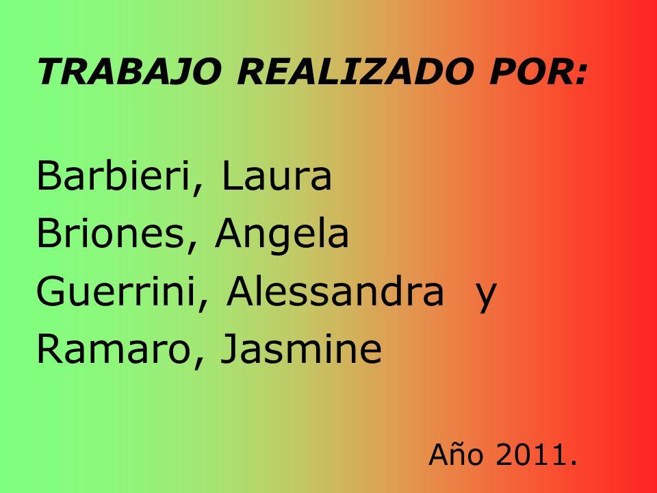 TRABAJO REALIZADO POR: Barbieri, Laura Briones, Angela Guerrini, Alessandra y Ramaro, Jasmine Año 2011.
