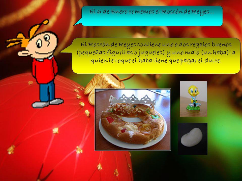 El 6 de Enero comemos el Roscón de Reyes... El Roscón de Reyes contiene uno o dos regalos buenos (pequeñas figuritas o juguetes) y uno malo (un haba):