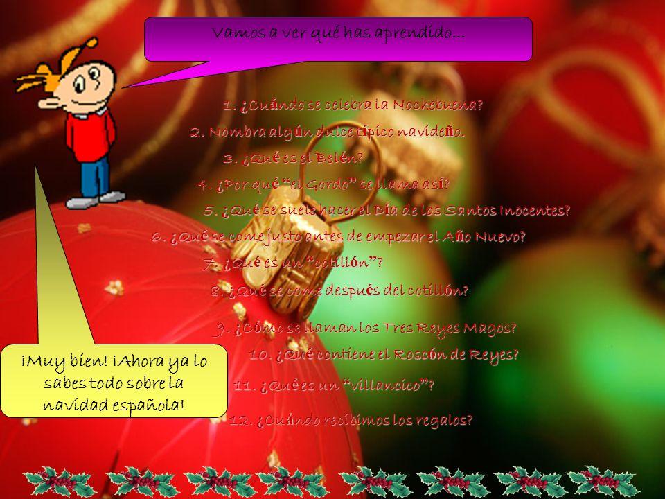 Vamos a ver qué has aprendido... ¡Muy bien! ¡Ahora ya lo sabes todo sobre la navidad española! 1. ¿ Cu á ndo se celebra la Nochebuena? 2. Nombra alg ú