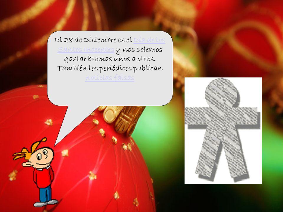 El 28 de Diciembre es el Día de los Santos Inocentes y nos solemos gastar bromas unos a otros. También los periódicos publican noticias falsasDía de l