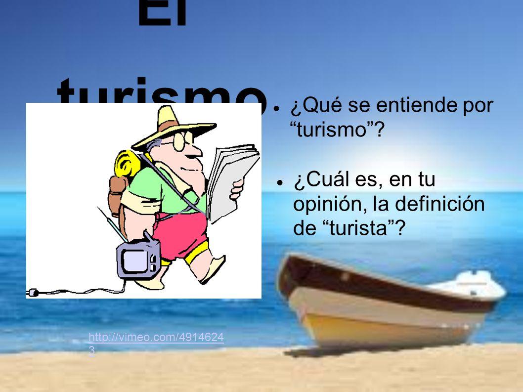 El turismo ¿Qué se entiende por turismo? ¿Cuál es, en tu opinión, la definición de turista? http://vimeo.com/4914624 3