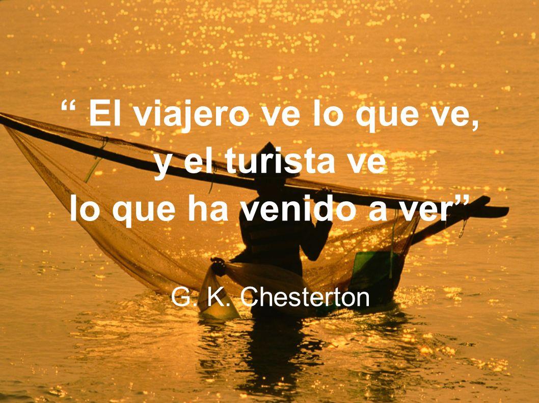El viajero ve lo que ve, y el turista ve lo que ha venido a ver G. K. Chesterton