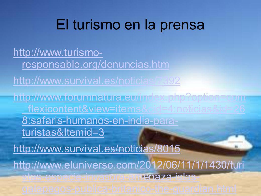 El turismo en la prensa http://www.turismo- responsable.org/denuncias.htm http://www.survival.es/noticias/7392 http://www.forumnatura.eu/index.php?opt