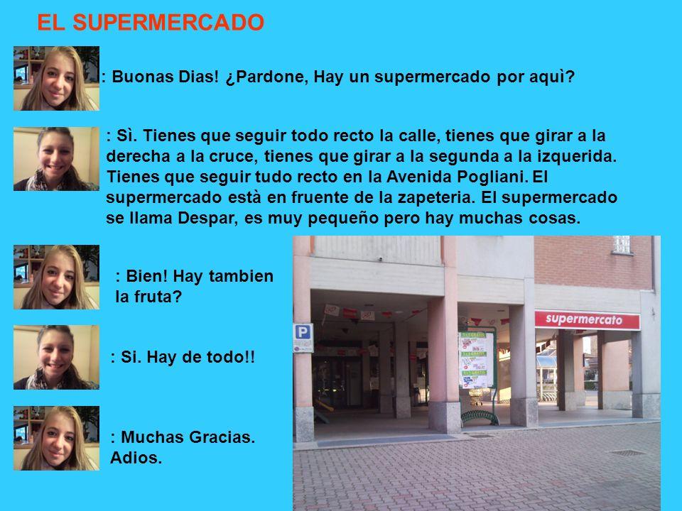 EL SUPERMERCADO : Buonas Dias. ¿Pardone, Hay un supermercado por aquì.